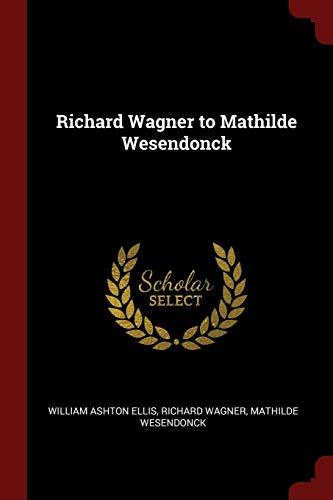 RICHARD WAGNER TO MATHILDE WES