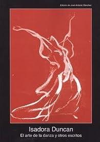 El arte de la danza y otros escritos par Isadora Duncan