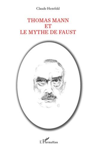Thomas Mann et le Mythe de Faust par Claude Herzfeld
