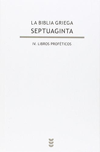 La Biblia griega - Septuaginta: La Biblia griega: IV. Libros proféticos.: 4 (Biblioteca de Estudios Bíblicos)