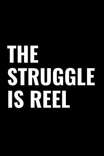The Struggle Is Reel: A 6 x 9 Inch Matte Softcover Paperback Notebook Journal With 120 Blank Lined Pages