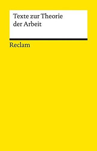 Texte zur Theorie der Arbeit (Reclams Universal-Bibliothek)