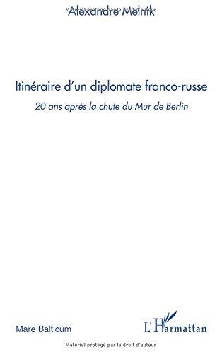 Itinéraire d'un diplomate franco-russe : 20 Ans après la chute du Mur de Berlin