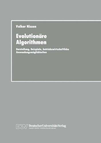 Evolutionäre Algorithmen: Darstellung, Beispiele, Betriebswirtschaftliche Anwendungsmöglichkeiten (German Edition)