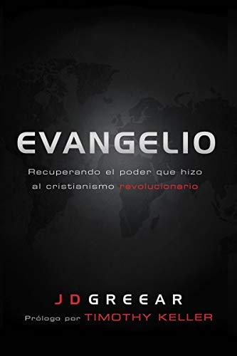 Evangelio: Recuperando el poder que hizo al cristianismo revolucionario por J. D. Greear