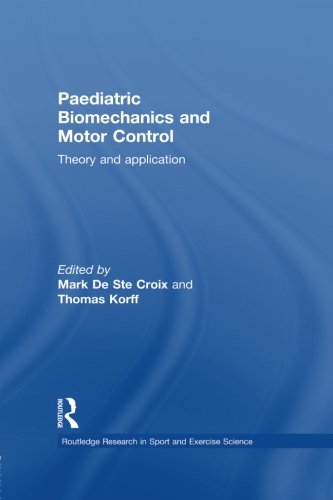 Paediatric Biomechanics and Motor Control: Theory and Application (Routledge Research in Sport and Exercise Science)