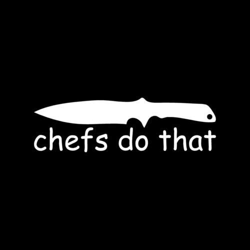 Chefs DO That Sticker Knife Butcher Vinyl Decal Kill Funny Movie Quote Cut Cook - Die Cut Vinyl Decal for Windows, Cars, Trucks, Tool Boxes, laptops, MacBook - virtually Any Hard, Smooth Surface Cooks Tools