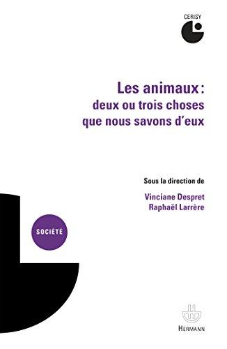 Les animaux : deux ou trois choses que nous savons d'eux par Vinciane Despret, Raphaël Larrère, Collectif