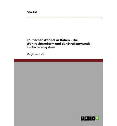 By Buss, Petra ( Author ) [ Politischer Wandel in Italien - Die Wahlrechtsreform Und Der Strukturwandel Im Parteiensystem (German) ] Aug - 2007 { Paperback }