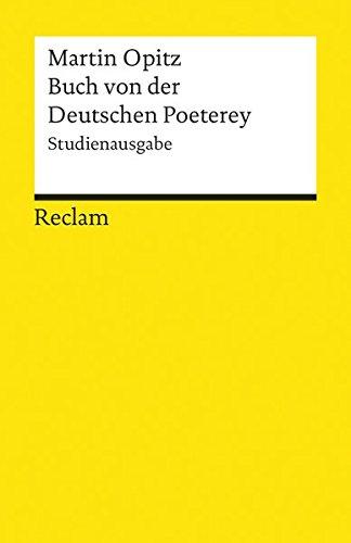 Buch von der Deutschen Poeterey (1624): Studienausgabe (Reclams Universal-Bibliothek)