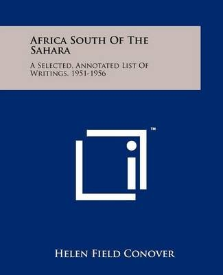 [Africa South of the Sahara: A Selected, Annotated List of Writings, 1951-1956] (By: Helen Field Conover) [published: October, 2011]
