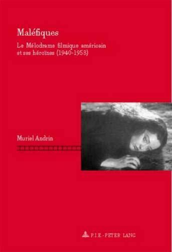 Maléfiques: Le Mélodrame filmique américain et ses héroïnes (1940-1953)- Deuxième tirage (Repenser le cinéma / Rethinking Cinema, Band 2) -