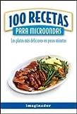 100 recetas para microondas/100 Microwave Recipes: Los platos mas deliciosos en pocos minutos/The Most Delicious Dishes in Minutes
