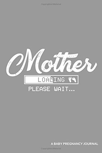 Mother Loading Please Wait... A Baby Pregnancy Journal: An App Loading Screen Blank Lined Journal