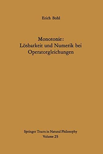 Monotonie: Lösbarkeit und Numerik bei Operatorgleichungen (Springer Tracts in Natural Philosophy, Band 25)