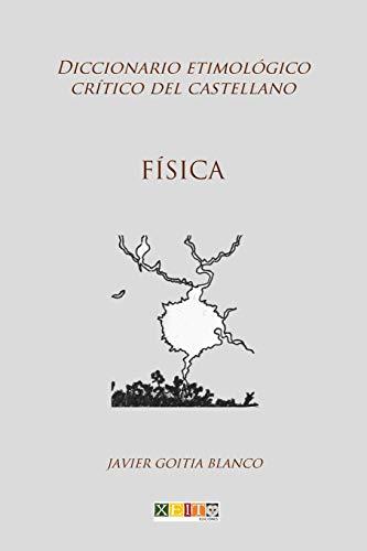 Física: Diccionario etimológico crítico del Castellano: Volume 8 por Javier Goitia Blanco