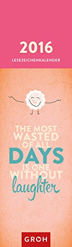 The most wasted of all days is one without laughter 2016: Lesezeichenkalender