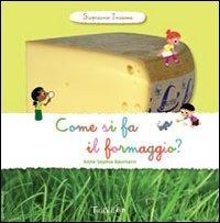 Come si fa il formaggio? Scopriamo insieme. Ediz. illustrata por Anne-Sophie Baumann