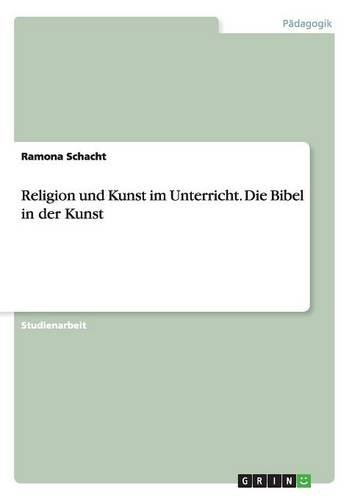 Religion und Kunst im Unterricht. Die Bibel in der Kunst