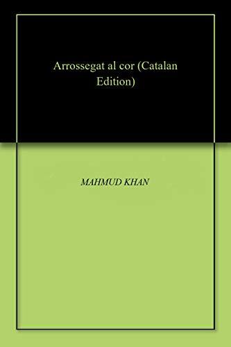 Arrossegat al cor (Catalan Edition) por MAHMUD KHAN