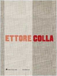 Ettore Colla. Catalogo della mostra (Milano, 19 marzo-23 maggio 2009). Ediz. italiana e inglese (Cataloghi di mostre)