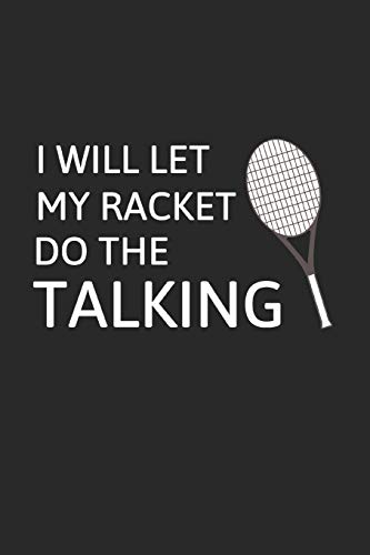 96d485efa I Will Let My Racket Do The Talking: Funny Novelty Tennis Gift - Small Lined
