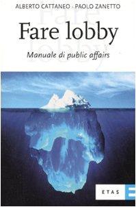 Fare lobby. Manuale di pubblic affairs
