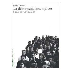 La democrazia incompiuta. Figure del '900 italiano