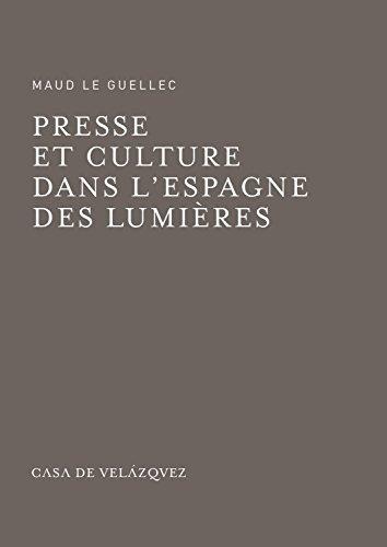 Presse et culture dans l'espagne des lumières (Bibliothèque de la Casa de Velázquez) por Maud Le Guellec