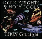 Dark Knights and Holy Fools: the Art and Films of Terry Gilliam by Bob McCabe (1999-05-31)