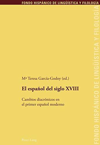 El Espanol del Siglo XVIII: Cambios Diacronicos En El Primer Espanol Moderno (Fondo Hispanico de Lingueistica y Filologia)
