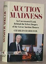 Auction Madness: An Uncensored Look Behind the Velvet Drapes of the Great Auction Houses