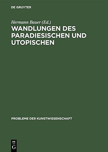 Wandlungen Des Paradiesischen Und Utopischen (Probleme Der Kunstwissenschaft)