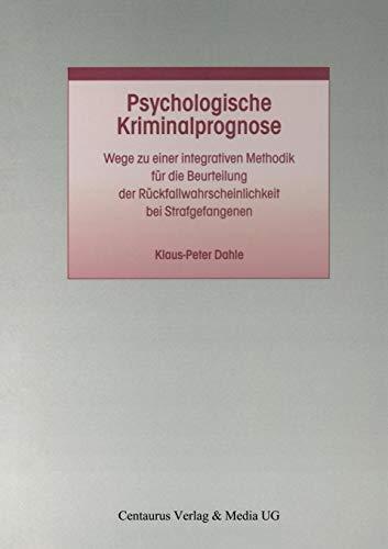Psychologische Kriminalprognose: Wege zu einer integrativen Methodik für die Beurteilung der Rückfallwahrscheinlichkeit bei Strafgefangenen (Studien ... zum Straf- und Massregelvollzug, Band 23)