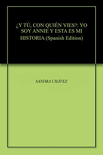 ¿Y TÚ, CON QUIÉN VIES?: YO SOY ANNIE Y ESTA ES MI HISTORIA por SANDRA CHÁVEZ