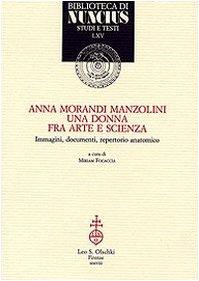 Anna Morandi Manzolini. Una donna fra arte e scienza. Immagini, documenti, repertorio anatomico (Biblioteca di Nuncius)