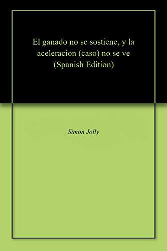 El ganado no se sostiene, y la aceleracion (caso) no se ve por Simon Jolly