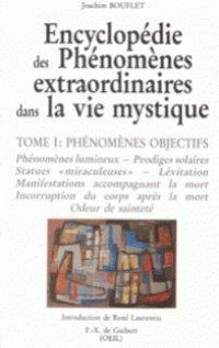ENCYCLOPEDIE DES PHENOMENES EXTRAORDINAIRES DANS LA VIE MYSTIQUE. Tome 1, Phnomnes objectifs