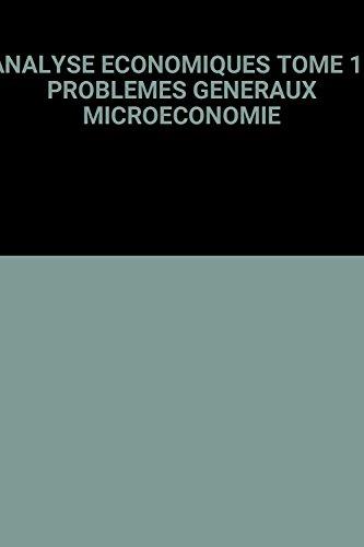 ANALYSE ECONOMIQUES TOME 1 : PROBLEMES GENERAUX MICROECONOMIE