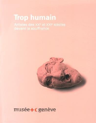 Trop humain : Artistes des XXe et XXIe siècles devant la souffrance