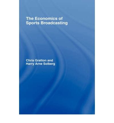 [(The Economics of Sports Broadcasting )] [Author: Chris Gratton] [Jul-2007]