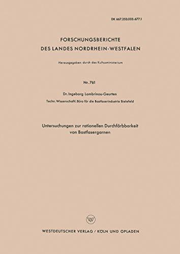 Untersuchungen zur rationellen Durchfärbbarkeit von Bastfasergarnen (Forschungsberichte des Landes Nordrhein-Westfalen)