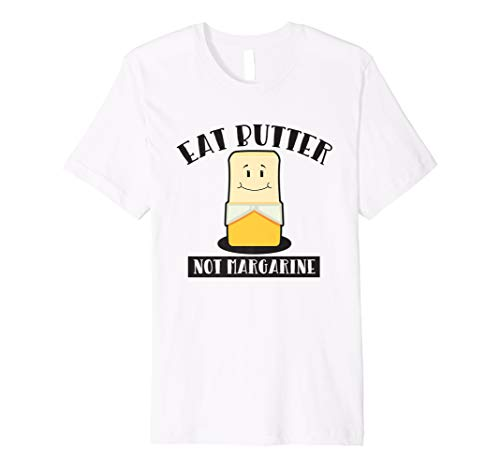 Eat Butter Not Margarine Ketogenic Low Carb Ketosis T Shirt