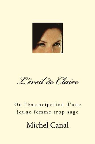 L'éveil de Claire: Ou l'émancipation d'une jeune femme trop sage par Michel Canal