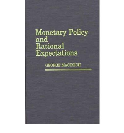 By George Macesich ( Author ) [ Monetary Policy and Rational Expectations By Mar-1987 Hardcover