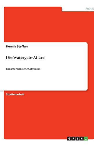 Die Watergate-Affäre: Ein amerikanischer Alptraum