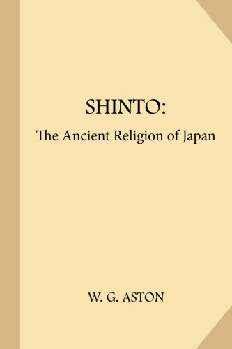 Shinto: The Ancient Religion of Japan por W. G. (William George) Aston