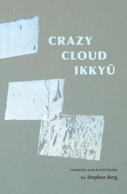 [(Crazy Cloud Ikkyu: Versions and Inventions)] [Author: Stephen Berg] published on (June, 2014)
