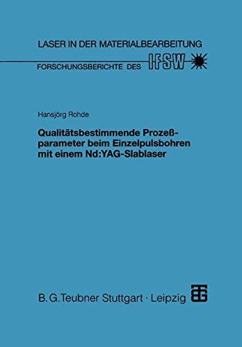 Qualitätsbestimmende Prozeßparameter beim Einzelpulsbohren mit einem Nd:Yag-Slablaser (Laser in der Materialbearbeitung) (German Edition)