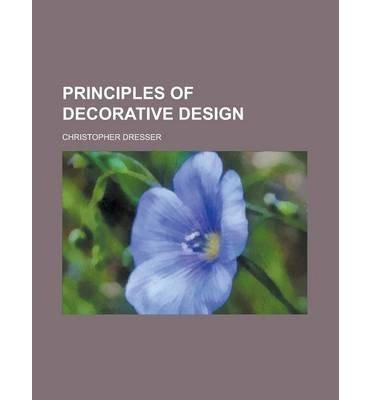 [ PRINCIPLES OF DECORATIVE DESIGN ] Dresser, Christopher (AUTHOR ) Oct-01-2012 Paperback Christopher Dresser